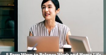 5 Easy Ways to Balance Work and Home Life