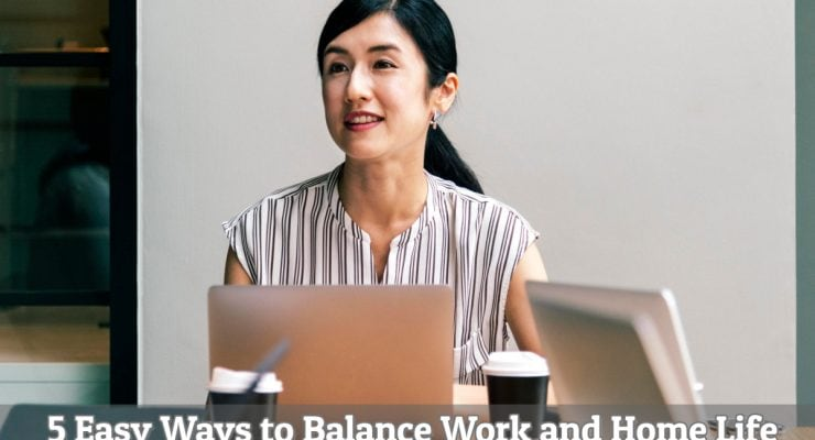 5 Easy Ways to Balance Work and Home Life