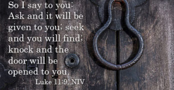 So I say to you: Ask and it will be given to you; seek and you will find; knock and the door will be opened to you