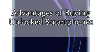 Advantages of Buying Unlocked Smartphones