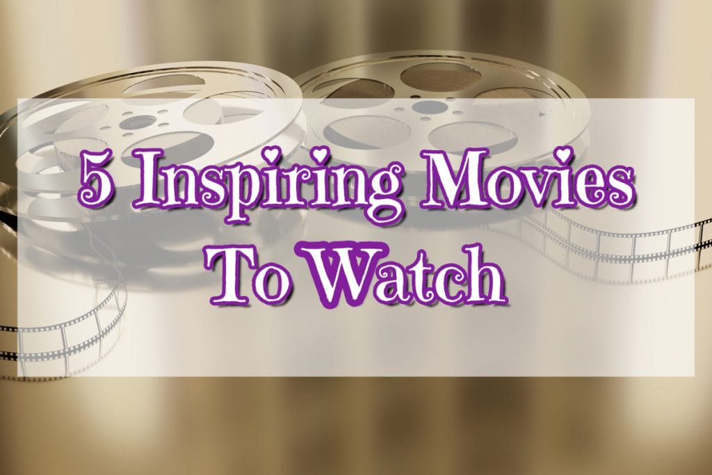 5 Inspiring Movies to Watch